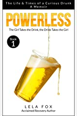 Powerless: A Memoir: The Girl Takes a Drink, The Drink Takes the Girl (The Powerless Series Book 1) Kindle Edition