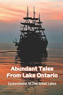 Abundant Tales From Lake Ontario: Easternmost Of The Great Lakes: Dangers Of Lake Ontario