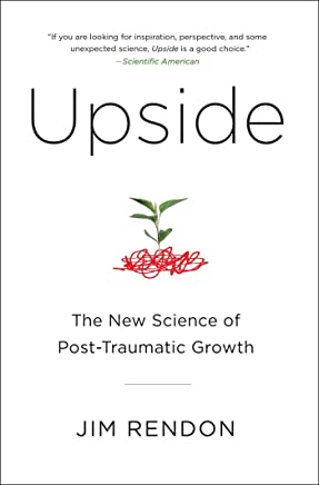 Upside: The New Science of Post-Traumatic Growth