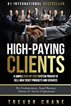 High Paying Clients for Life: A Simple Step By Step System Proven To Sell High Ticket Products And Services