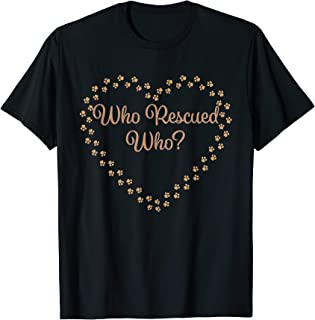 Who Rescued Who ? | Cute Dog Rescue Gift - T-Shirt