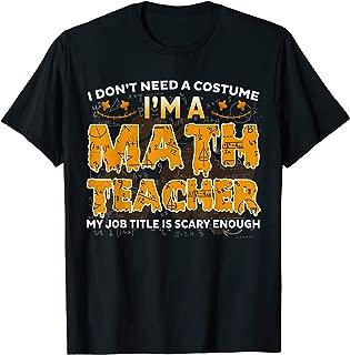 i don't need a costume i'm a math teacher my job title T-Shirt