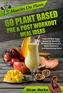 Vegan Bodybuilding: Muscles on Plants: 60 Pre & Post Workout Plant Based Meal Ideas For Boosting Workout Performance, Bett...