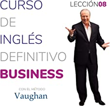 Curso de inglés definitivo - Business - Lección 08 [Definitive English Course - Business - Lesson 08]: Para triunfar en el...