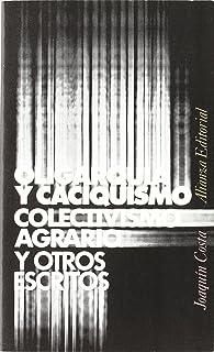 Oligarquía y caciquismo, colectivismo agrario y otros escritos (El Libro De Bolsillo (Lb))