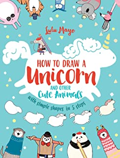 How to Draw a Unicorn and Other Cute Animals with Simple Shapes in 5 Steps, Volume 1