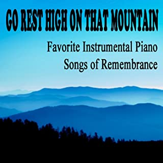 Go Rest High on That Mountain: Favorite Instrumental Piano Songs of Remembrance