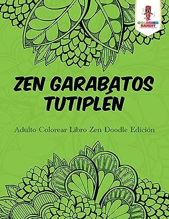 Zen Garabatos Tutiplén: Adulto Colorear Libro Zen Doodle Edición (Spanish Edition)