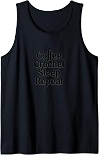 Coffee, Crochet, Sleep, Repeat Apparel For Crocheters Tank Top