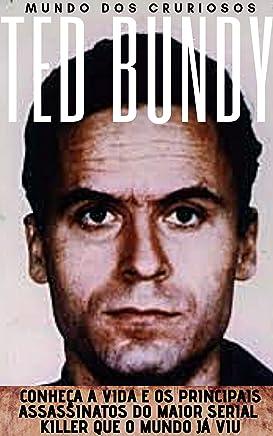 Ted Bundy: Conheça a vida e os principais assassinatos do maior Serial Killer que o mundo já viu (Mentes Perigosas Livro 2) (Portuguese Edition)