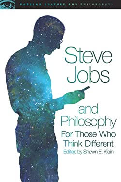 Steve Jobs and Philosophy: For Those Who Think Different (Popular Culture and Philosophy Book 89)