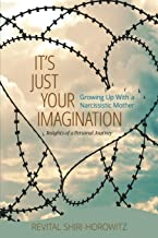 It's Just Your Imagination: Growing Up with a Narcissistic Mother - Insights of a Personal Journey