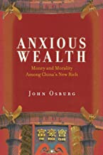 Anxious Wealth: Money and Morality Among China's New Rich