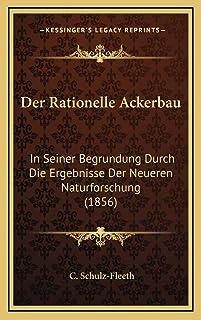 Der Rationelle Ackerbau: In Seiner Begrundung Durch Die Ergebnisse Der Neueren Naturforschung (1856)