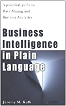 Business Intelligence in Plain Language: A practical guide to Data Mining and Business Analytics