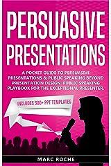 Persuasive Presentations: Includes 300+ PPT Templates. A Pocket Guide to Persuasive Presentations & Public speaking beyond Presentation Design. Public ... (Persuasive Presentations Guide 1) Kindle Edition