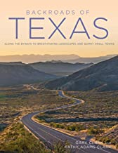Backroads of Texas: Along the Byways to Breathtaking Landscapes and Quirky Small Towns