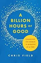 A Billion Hours of Good: Changing the World 14 Minutes at a Time