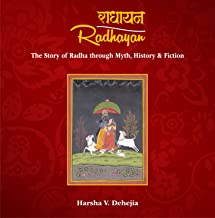 Radhayan: The Story of Radha through Myth, History & Fiction [Hardcover] [Jan 01, 2017] Harsha V. Dehejia