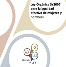 Ley Orgánica 3/2007 para la Igualdad Efectiva de Mujeres y Hombres [Organic Law 3/2007 for the Effective Equality of Women...