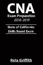 CNA Exam Preparation 2017-2019: State of California Skills Board Exam: CNA Exam Preparation 2017-2019: State of California Skills Board Exam (2018-2019)