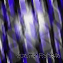Cosmic Rejects