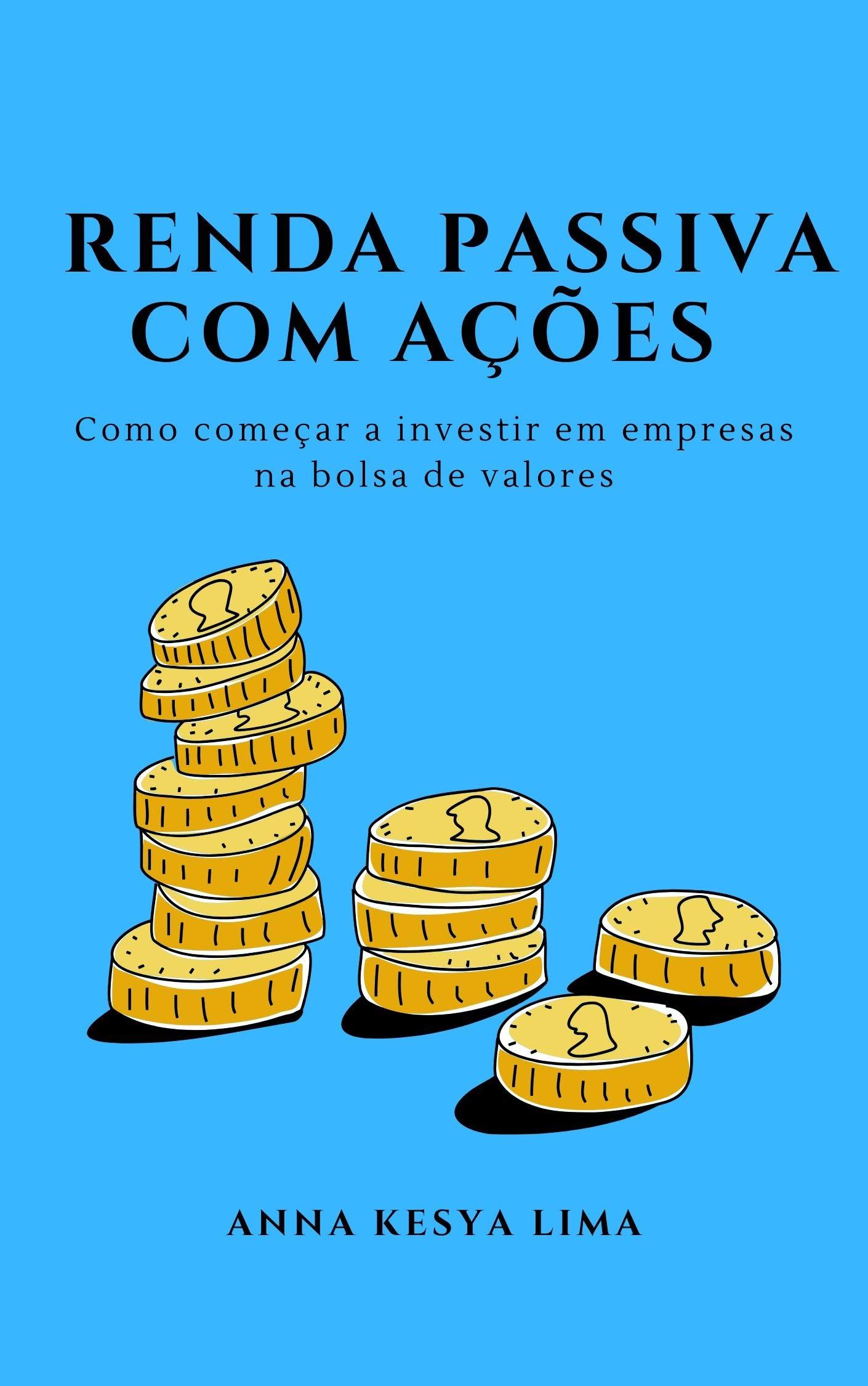 Renda Passiva com Ações: como começar a investir em empresas na bolsa de valores (Portuguese Edition)