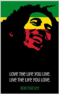 Bob Marley: A Little Book of Essential Quotes on Love, Life, and God
