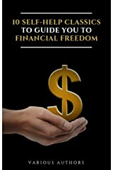 10 Self-Help Classics to Guide You to Financial Freedom Vol: 1 Kindle Edition