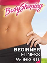 Body Shaping: Beginner Fitness Workouts