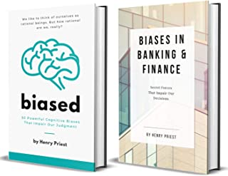 COGNITIVE BIASES : 50 Powerful Cognitive Biases + Biases in Banking and Finance (The Psychology of Economic Decisions Book 8)