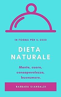 Dieta: dieta naturale mente e cuore. La mia storia su come ce l'ho fatta: niente dieta zona, niente dieta chetogenica, 100% consapevolezza, allegria e ... comincia da te Vol. 1) (Italian Edition)