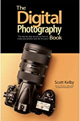 The Digital Photography Book: The step-by-step secrets for how to make your photos look like the pros'! Kindle Edition