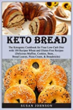 Keto Bread: Thе Kеtоgеniс Cookbook fоr Yоur Lоw-Cаrb Diеt with 100 Rесiреѕ Wheat and Gluten-Free Recipes.(Delicious Muffin...
