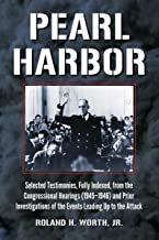 Pearl Harbor: Selected Testimonies, Fully Indexed, from the Congressional Hearings (1945-1946) and Prior Investigations of the Events Leading Up to the Attack