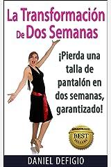 La Transformación De Dos Semanas: Pierda una talla de pantalón en dos semanas, ¡garantizado! (Spanish Edition) Kindle Edition