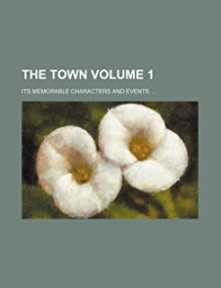 The Town Volume 1; Its Memorable Characters and Events.