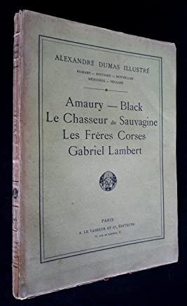 Alexandre Dumas illustré : Amaury. Black. Le Chasseur de Sauvagine. Les Frères Corses. Gabriel Lambert