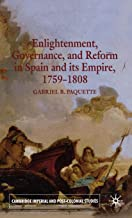 Enlightenment, Governance, and Reform in Spain and its Empire 1759-1808 (Cambridge Imperial and Post-Colonial Studies Series)