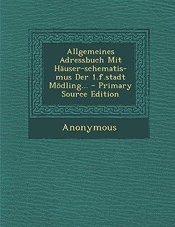 Allgemeines Adressbuch Mit Hauser-Schematis-Mus Der 1.F.Stadt Modling... - Primary Source Edition