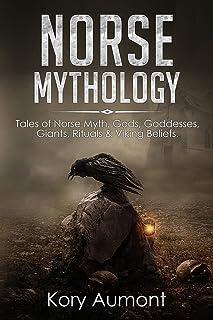 Norse Mythology: Tales of Norse Myth, Gods, Goddesses, Giants, Rituals & Viking Beliefs