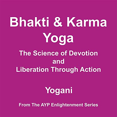 Bhakti and Karma Yoga - The Science of Devotion and ...
