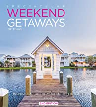Spectacular Weekend Getaways of Texas: Inspiration for the Modern-Day Explorer (Spectacular book series)