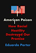 American Poison: How Racial Hostility Destroyed Our Promise