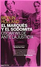 El marqués y el sodomita: Oscar Wilde ante la justicia (Papel de liar) (Spanish Edition)
