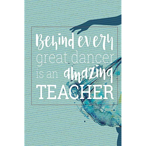 1ff18f47 Behind Every Great Dancer Is an Amazing Teacher: Blank and Lined Journal  for Dance Teacher