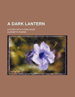 A Dark Lantern; A Story with a Prologue