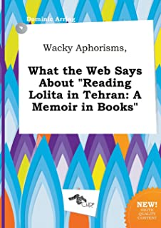 Wacky Aphorisms, What the Web Says about Reading Lolita in Tehran: A Memoir in Books