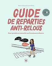 Guide de répartie anti-relous : Pour prendre sa revanche sur le sexisme ordinaire