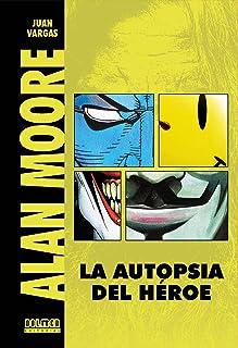 Alan Moore: La autopsia del héroe